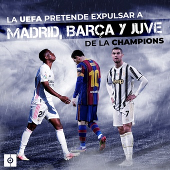 La UEFA pretende expulsar a Madrid, Barça y Juve, 26/05/2021